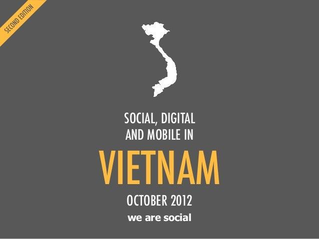 SOCIAL, DIGITAL AND MOBILE IN  VIETNAM OCTOBER 2012 we are social