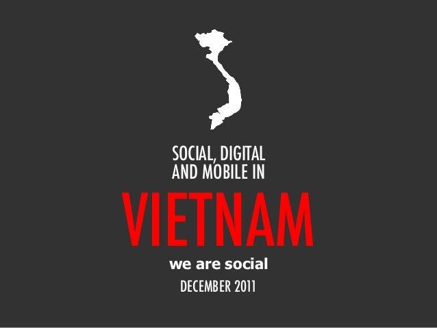 SOCIAL, DIGITAL AND MOBILE IN  VIETNAM we are social DECEMBER 2011
