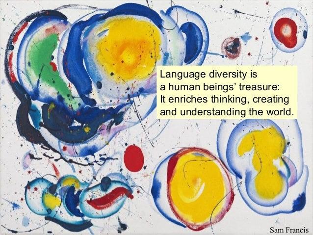 Language diversity isa human beings' treasure:It enriches thinking, creatingand understanding the world.                  ...