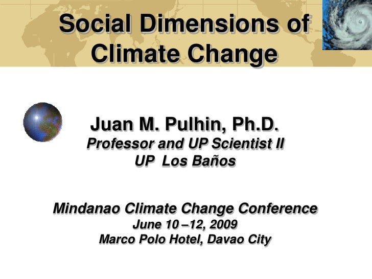 Social Dimensions of   Climate Change      Juan M. Pulhin, Ph.D.     Professor and UP Scientist II           UP Los Baños ...