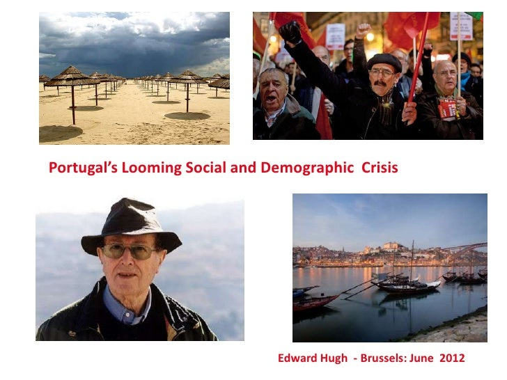Portugal's Looming Social and Demographic Crisis                               Edward Hugh - Brussels: June 2012
