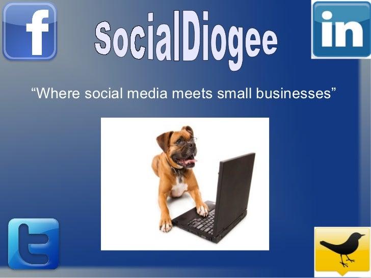 """Where social media meets small businesses"" SocialDiogee"