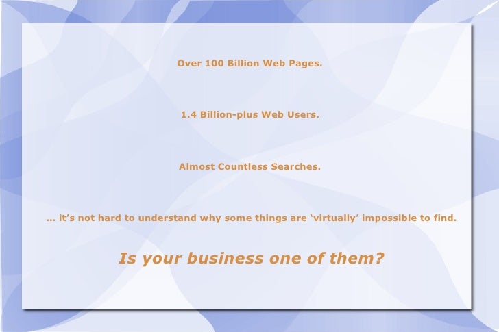Over 100 Billion Web Pages.  1.4 Billion-plus Web Users.  Almost Countless Searches.  …  it's not hard to understand why s...