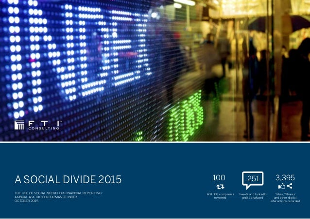 A SOCIAL DIVIDE 2015 THE USE OF SOCIAL MEDIA FOR FINANCIAL REPORTING: ANNUAL ASX 100 PERFORMANCE INDEX OCTOBER 2015 3,395 ...