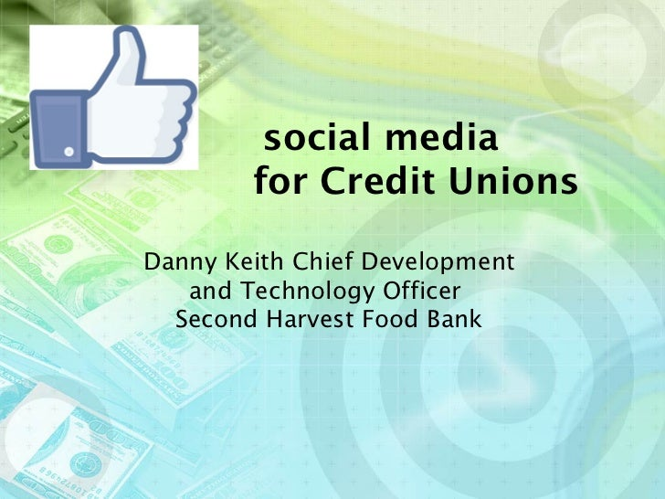 social media        for Credit UnionsDanny Keith Chief Development   and Technology Officer  Second Harvest Food Bank