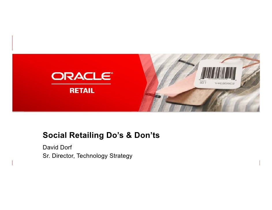 Social Retailing Do's & Don'ts           David Dorf           Sr. Director, Technology Strategy1   Copyright © 2012, Oracl...