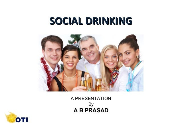 SOCIAL DRINKING  A PRESENTATION By  A B PRASAD 1  ©Copyright by AB. PRASAAD