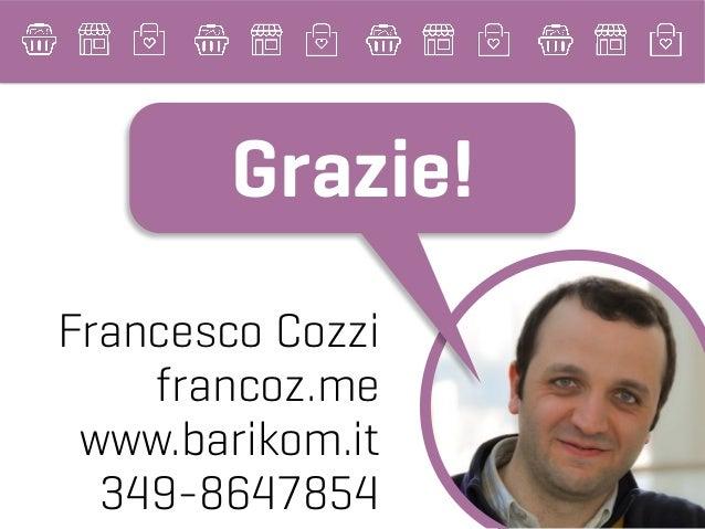 Francesco Cozzi francoz.me www.barikom.it 349-8647854 Grazie!