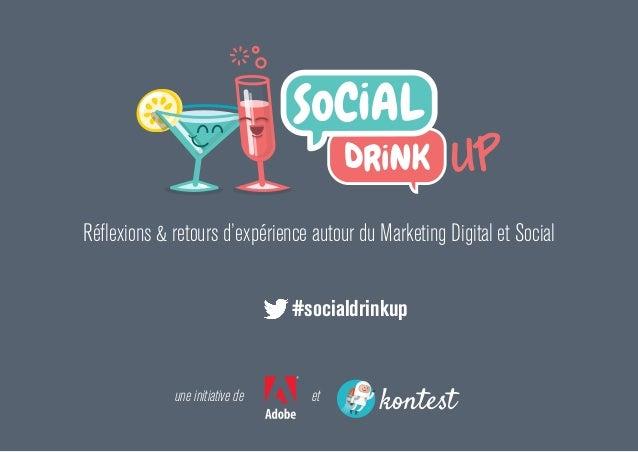 Réflexions & retours d'expérience autour du Marketing Digital et Social   #socialdrinkup  une initiative de  et