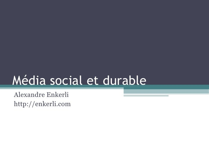 Média social et durable Alexandre Enkerli http://enkerli.com