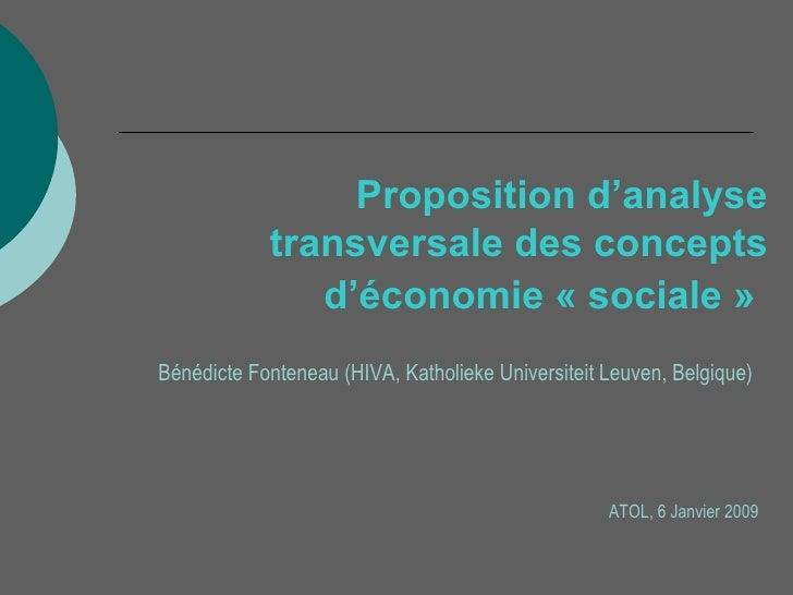 Proposition d'analyse transversale des concepts d'économie «sociale»       <ul><ul><li>Bénédicte Fonteneau (HIVA, Kathol...