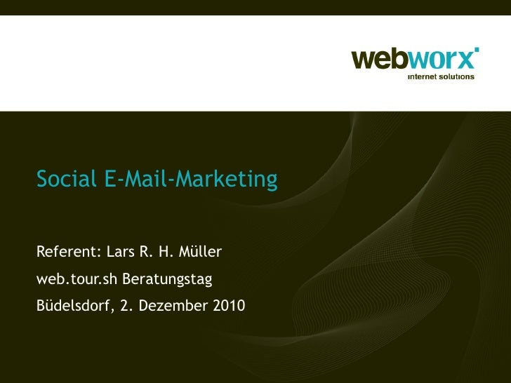 Social E-Mail-Marketing Referent: Lars R. H. Müller web.tour.sh Beratungstag Büdelsdorf, 2. Dezember 2010
