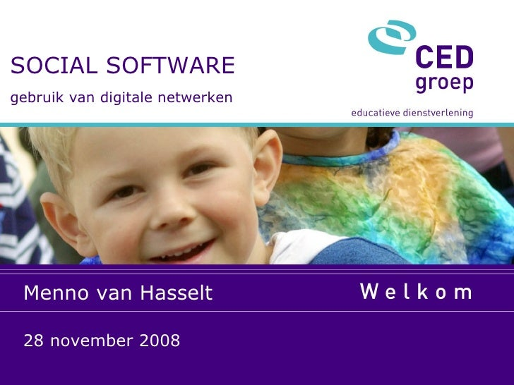 SOCIAL SOFTWARE gebruik van digitale netwerken Menno van Hasselt 28 november 2008