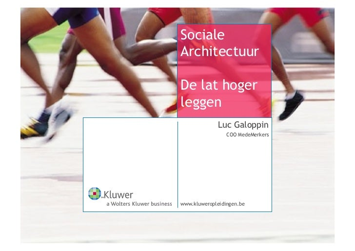 SocialeArchitectuurDe lat hogerleggen             Luc Galoppin                 COO MedeMerkerswww.kluweropleidingen.be