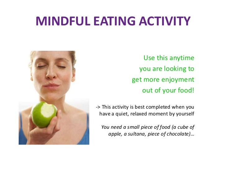 MINDFUL EATING ACTIVITY         1. Take a moment to look at this food as though you            have never seen it before. ...