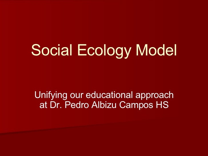 Social Ecology Model Unifying our educational approach at Dr. Pedro Albizu Campos HS