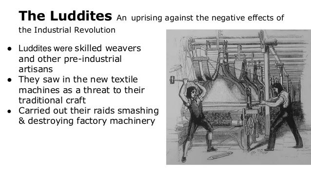 industrial revolution luddites essay Conclusion though it began in england over two hundred years ago, the industrial revolution has transformed into much more complex global phenomena recently.