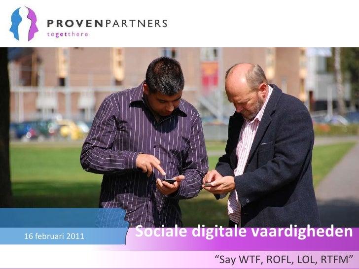 "Sociale digitale vaardigheden<br />""Say WTF, ROFL, LOL, RTFM""<br />16 februari 2011<br />"
