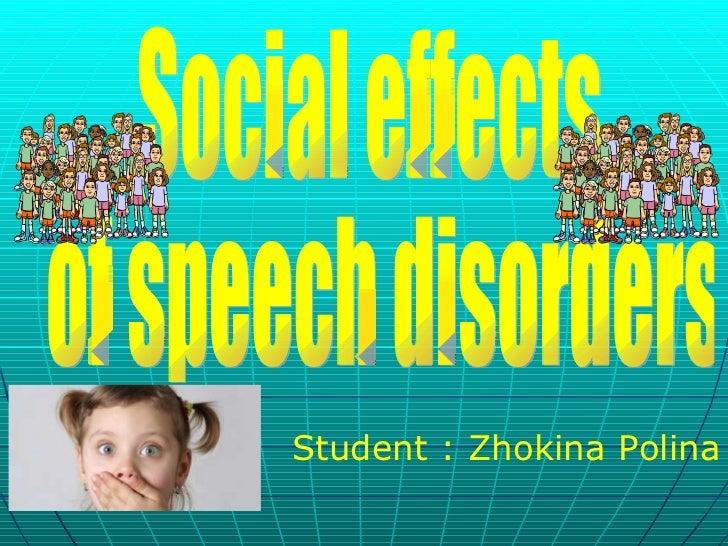 Social effects of speech disorders Student : Zhokina Polina
