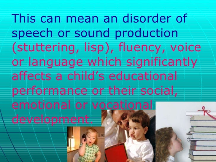 speech disorders Speech disorders can affect the way a person creates sounds to form words certain voice disorders may also be considered speech disorders one of the most commonly experienced speech disorders is.