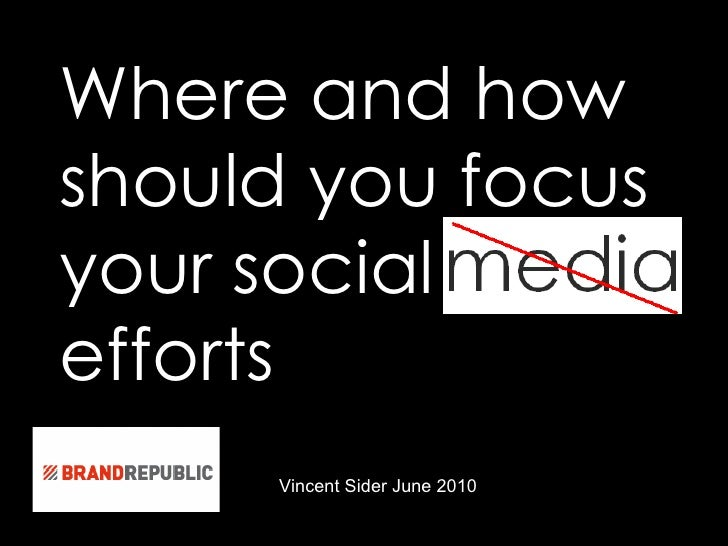 Where and how should you focus your social  efforts the rules have not changed, but the environment has . Vincent Sider Ju...