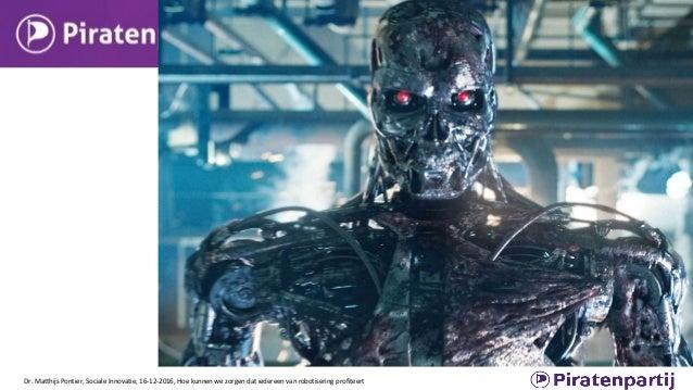 Dr. Matthijs Pontier, Sociale Innovatie, 16-12-2016, Hoe kunnen we zorgen dat iedereen van robotisering profiteert