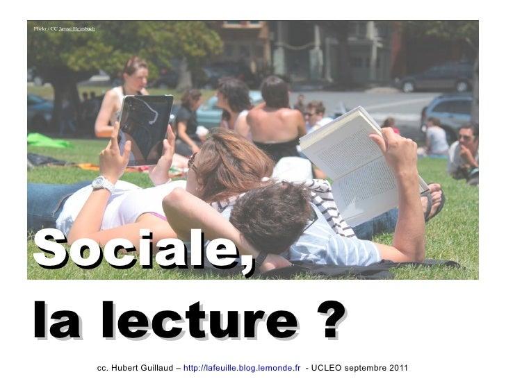 Sociale,   la lecture? cc. Hubert Guillaud –  http://lafeuille.blog.lemonde.fr   - UCLEO septembre 2011