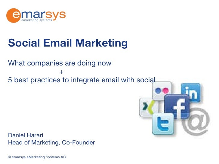 Social Email Marketing What companies are doing now    + 5 best practices to integrate email with social  Daniel Harari He...