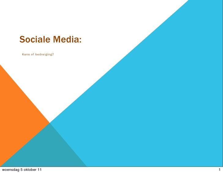 Sociale Media:          Kans of b edrei g i ng ?woensdag 5 oktober 11                1