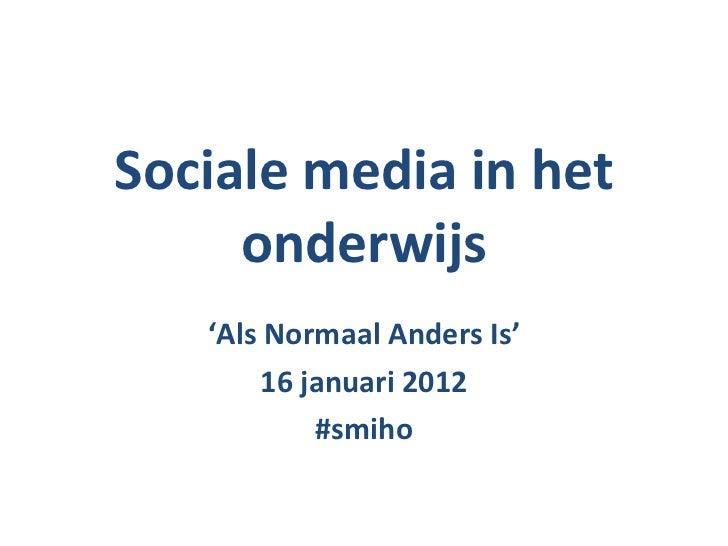 Sociale media in het onderwijs ' Als Normaal Anders Is' 16 januari 2012 #smiho