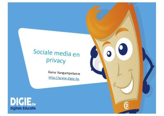 Sociale media en privacy Gene Vangampelaere http://www.digie.be