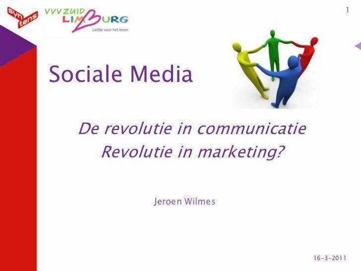 Sociale Media<br />De revolutie in communicatie<br />Revolutie in marketing?<br />1<br />14-3-2011<br />Jeroen Wilmes<br />