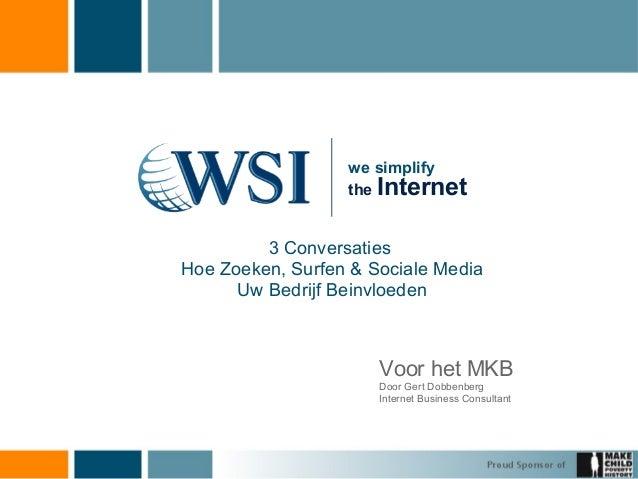 we simplify  the Internet  3 Conversaties  Hoe Zoeken, Surfen & Sociale Media  Uw Bedrijf Beinvloeden  Voor het MKB  Door ...