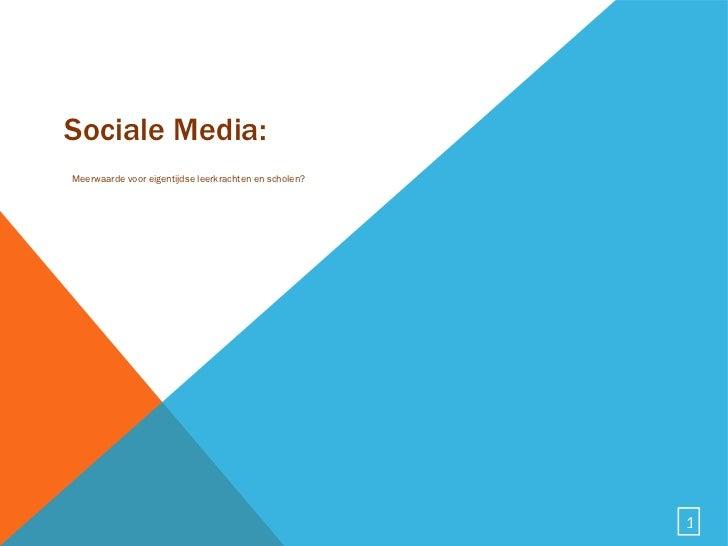 Sociale Media: <ul><li>Meerwaarde voor eigentijdse leerkrachten en scholen? </li></ul>