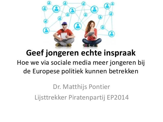 Geef jongeren echte inspraak Hoe we via sociale media meer jongeren bij de Europese politiek kunnen betrekken  Dr. Matthij...