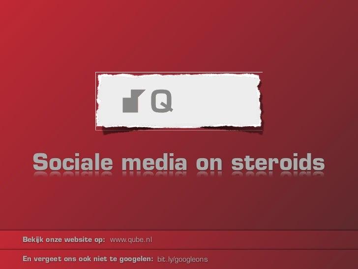 Sociale media on steroidsBekijk onze website op: www.qube.nlEn vergeet ons ook niet te googelen: bit.ly/googleons