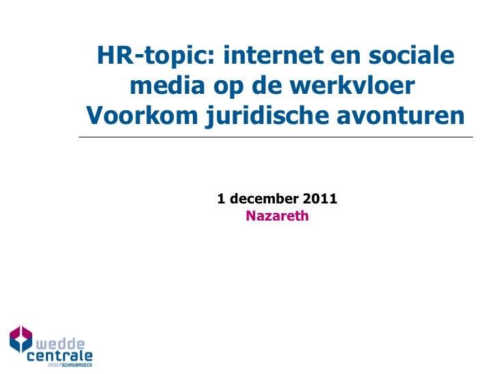HR-topic: internet en sociale media op de werkvloer  Voorkom juridische avonturen   1 december 2011 Nazareth