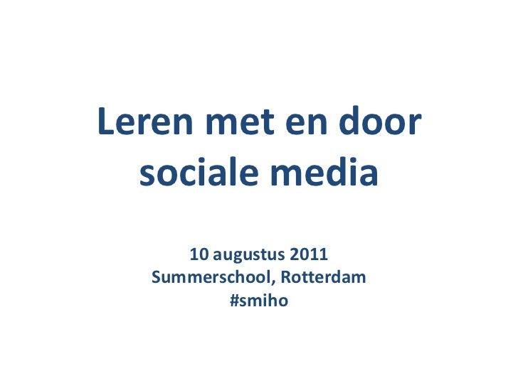Leren met en door sociale media<br />10 augustus 2011<br />Summerschool, Rotterdam<br />#smiho<br />