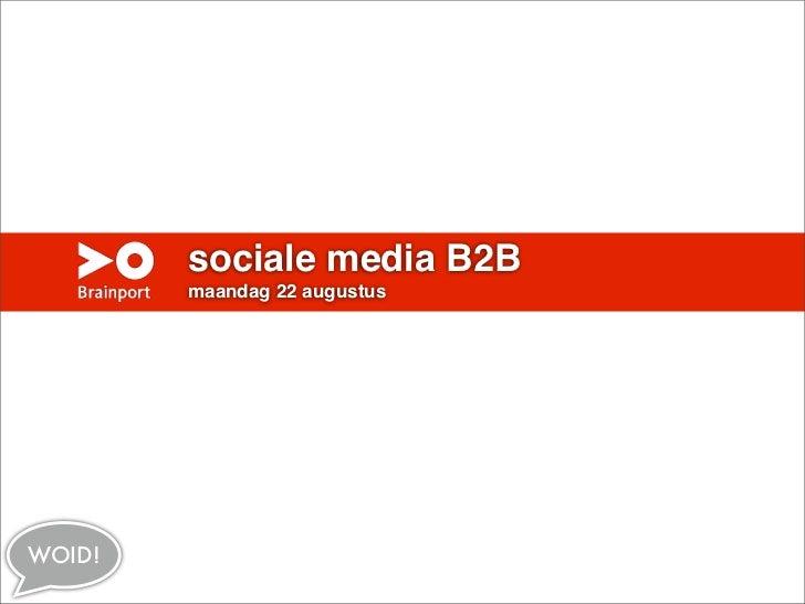 sociale media B2B        maandag 22 augustusWOID!
