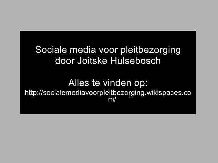 <ul><li>Sociale media voor pleitbezorging </li></ul><ul><li>door Joitske Hulsebosch </li></ul><ul><li>Wiki te vinden op: <...