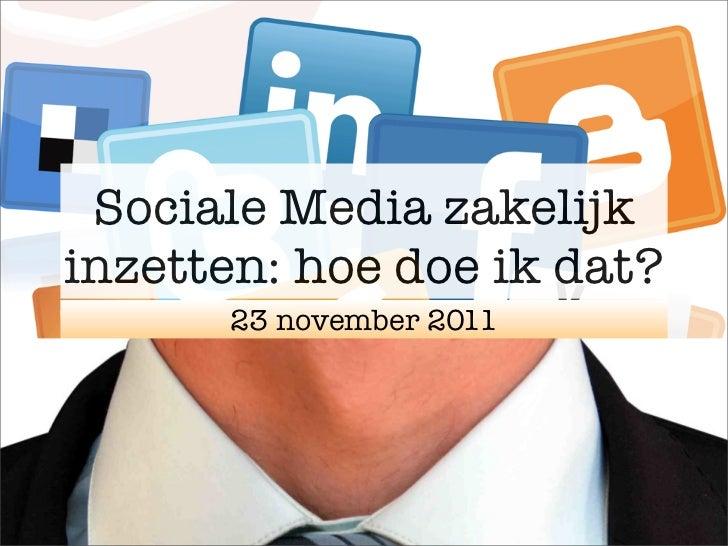 Sociale Media zakelijkinzetten: hoe doe ik dat?      23 november 2011