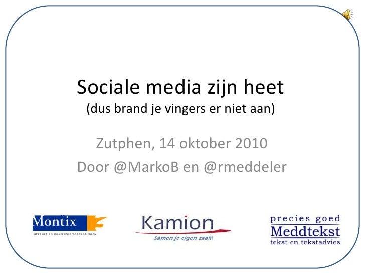 Sociale media zijn heet(dus brand je vingers er niet aan)<br />Zutphen, 14 oktober 2010<br />Door @MarkoB en @rmeddeler<br />