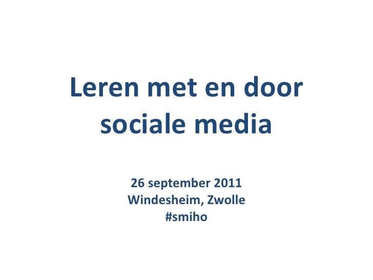 Leren met en door sociale media<br />26 september 2011<br />Windesheim, Zwolle<br />#smiho<br />