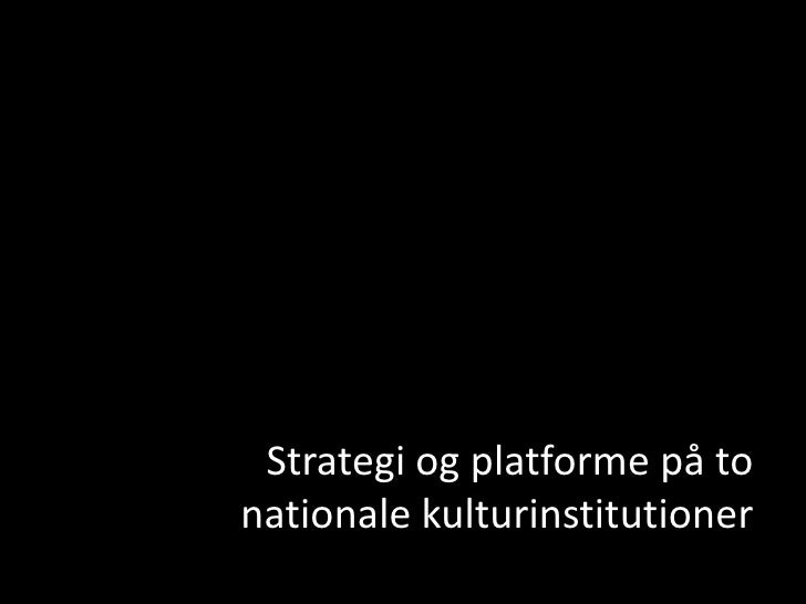 Spørgsmål        Strategi og platforme på to       nationale kulturinstitutioner