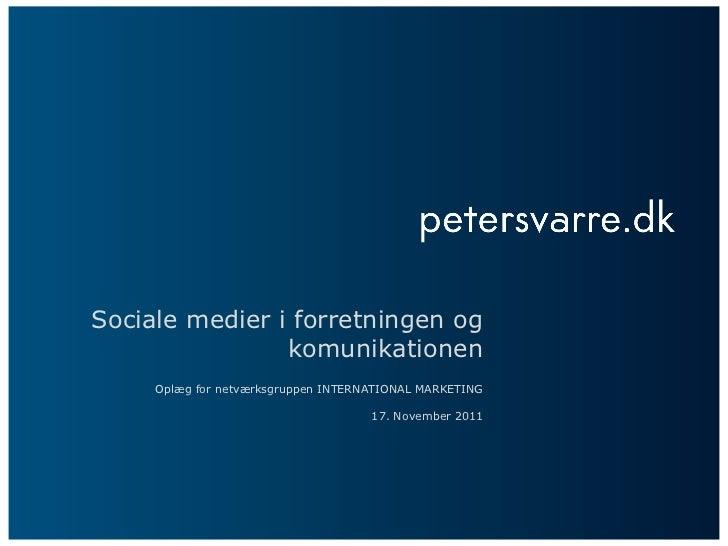 Sociale medier i forretningen og komunikationen Oplæg for netværksgruppen INTERNATIONAL MARKETING 17. November 2011
