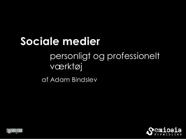 Sociale medier     personligt og professionelt     værktøj   af Adam Bindslev