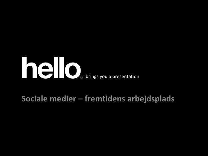 brings you a presentation<br />Klik for at redigere titeltypografi i masteren<br />Sociale medier – fremtidens arbejdsplad...