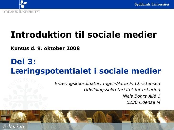 Introduktion til sociale medier Kursus d. 9. oktober 2008 Del 3: Læringspotentialet i sociale medier E-læringskoordinator,...