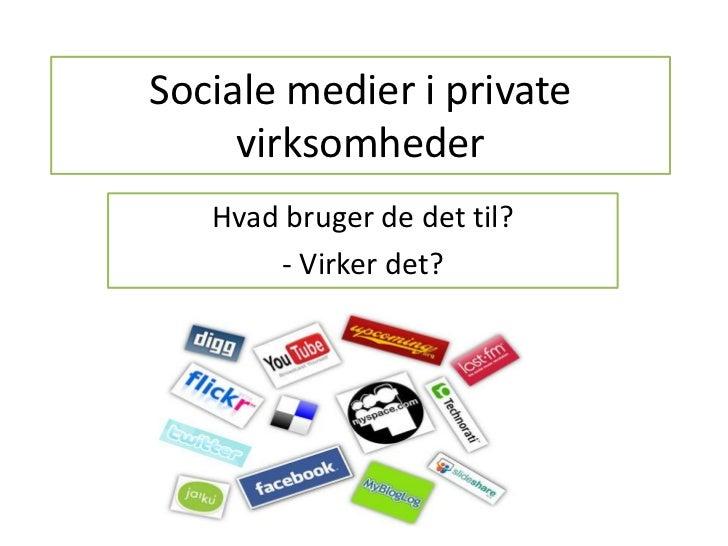 Sociale medier i private virksomheder<br />Hvad bruger de det til? <br />- Virker det?<br />