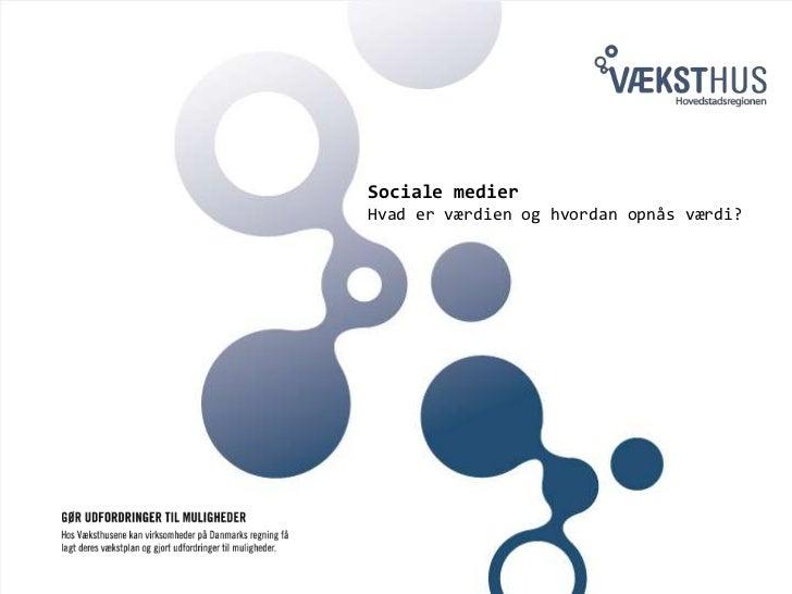 Sociale medier<br />Hvad er værdien og hvordan opnås værdi?<br />